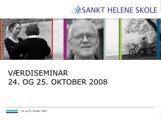 VÆRDISEMINAR  24. OG 25. OKTOBER 2008