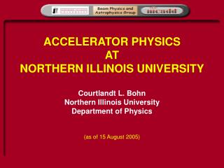 ACCELERATOR PHYSICS AT NORTHERN ILLINOIS UNIVERSITY Courtlandt L. Bohn