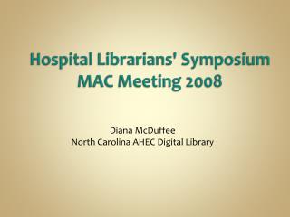 Hospital Librarians' Symposium MAC Meeting 2008