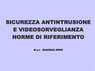 SICUREZZA ANTINTRUSIONE E VIDEOSORVEGLIANZA NORME DI RIFERIMENTO di p.i.  QUAGGIA EDDO