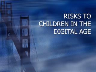 RISKS TO CHILDREN IN THE DIGITAL AGE