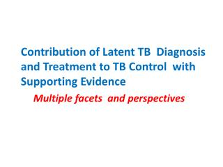Contribution of Latent TB  Diagnosis   and Treatment to TB Control  with Supporting Evidence