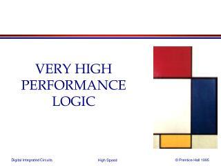 VERY HIGH PERFORMANCE LOGIC