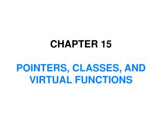 CHAPTER  15 POINTERS, CLASSES, AND VIRTUAL FUNCTIONS