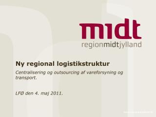 Ny regional logistikstruktur Centralisering og outsourcing af vareforsyning og transport.
