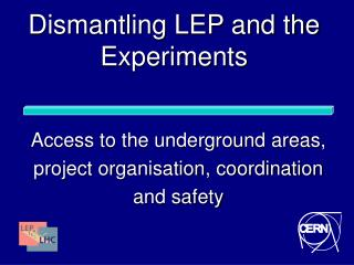 Dismantling LEP and the Experiments