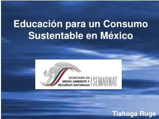 Educación para un Consumo Sustentable en México