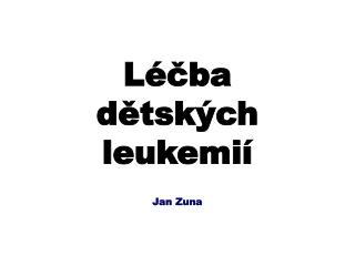 Léčba dětských leukemií Jan Zuna