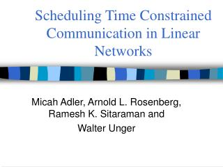 Scheduling Time Constrained Communication in Linear Networks