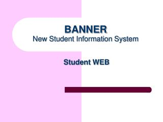BANNER New Student Information System Student WEB