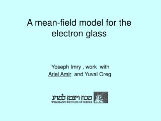 A mean-field model for the  electron glass Yoseph Imry , work  with Ariel Amir   and Yuval Oreg