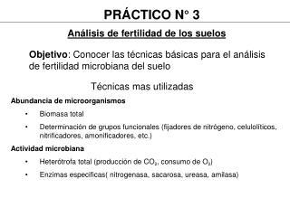 Objetivo: Conocer las t cnicas b sicas para el an lisis de fertilidad microbiana del suelo