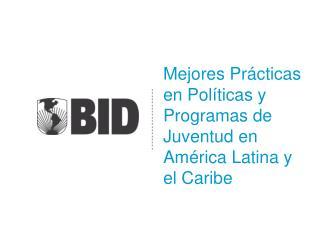 Mejores Pr�cticas en Pol�ticas y Programas de Juventud en Am�rica Latina y el Caribe