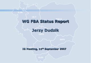 WG FBA Status Report Jerzy Dudzik IG Meeting, 11 th  September 2007