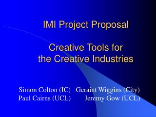 IMI Project Proposal Creative Tools for  the Creative Industries