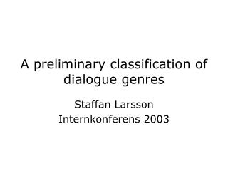 A preliminary classification of dialogue genres