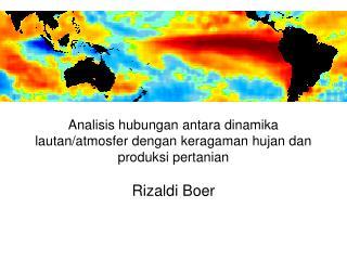 Analisis hubungan antara dinamika lautan/atmosfer dengan keragaman hujan dan produksi pertanian
