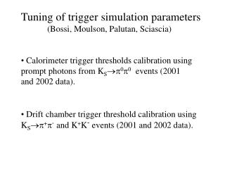 Tuning of trigger simulation parameters             (Bossi, Moulson, Palutan, Sciascia)