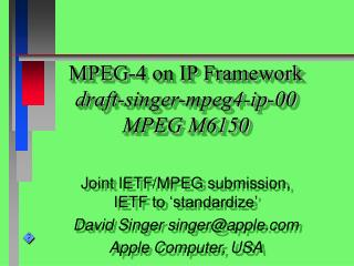 MPEG-4 on IP Framework draft-singer-mpeg4-ip-00 MPEG M6150