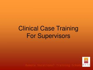 Clinical Case Training For Supervisors