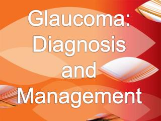 Glaucoma: Diagnosis and Management