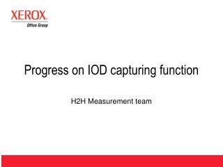 Progress on IOD capturing function