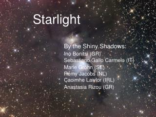 Starlight 		By the Shiny Shadows: Ino Bonitsi (GR) 		Sebastiano Gallo Carmelo (IT)