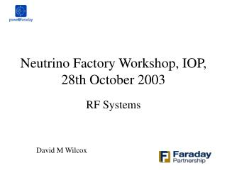 Neutrino Factory Workshop, IOP, 28th October 2003