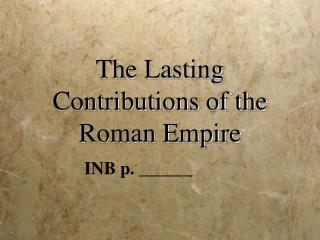 The Lasting Contributions of the  Roman Empire