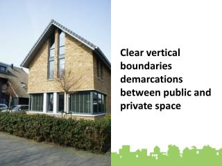 Clear vertical boundaries demarcations between public and private space