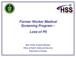 Former Worker Medical Screening Program –  Loss of PII Mary Fields, Program Manager