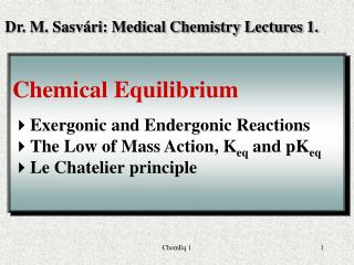 Chemical Equilibrium Exergonic and Endergonic Reactions The Low of Mass Action, K eq  and pK eq