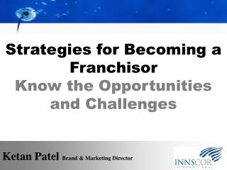 Strategies for Becoming a Franchisor Know the Opportunities and Challenges