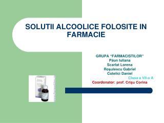 SOLUTII ALCOOLICE FOLOSITE IN FARMACIE