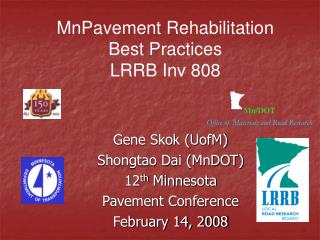 Gene Skok (UofM) Shongtao Dai (MnDOT) 12 th  Minnesota Pavement Conference February 14, 2008