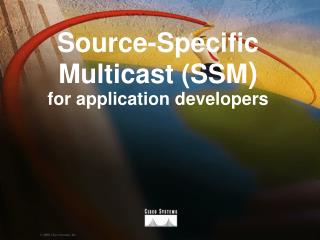 Source-Specific Multicast (SSM ) for application developers