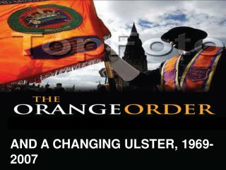 AND A CHANGING ULSTER, 1969-2007