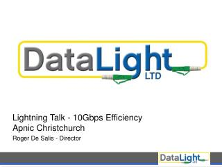 Lightning Talk - 10Gbps Efficiency Apnic Christchurch Roger De Salis - Director