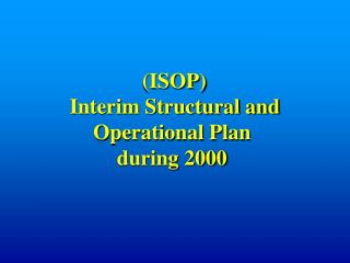(ISOP)  Interim Structural and Operational Plan during 2000