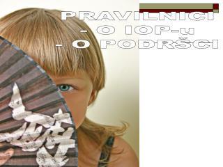 PRAVILNICI - O IOP-u - O PODR�CI
