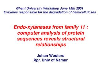Ghent University Workshop June 15th 2001 Enzymes responsible for the degradation of hemicelluloses