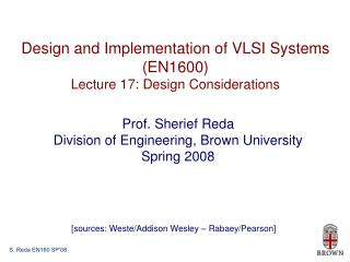 Design and Implementation of VLSI Systems (EN1600) Lecture 17: Design Considerations