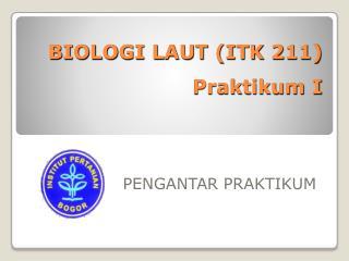 BIOLOGI LAUT (ITK 211) Praktikum I