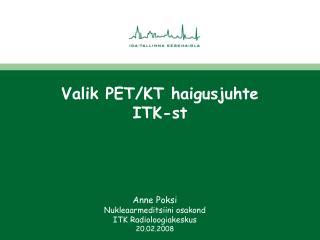 Valik PET/KT haigusjuhte  ITK-st