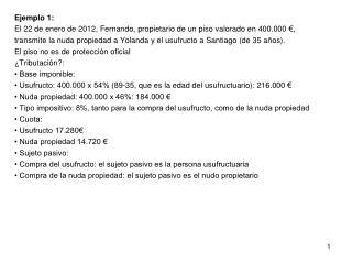 Ejemplo 1: El 22 de enero de 2012, Fernando, propietario de un piso valorado en 400.000 €,