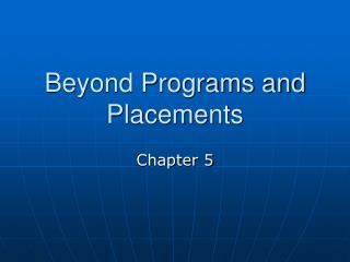 Beyond Programs and Placements