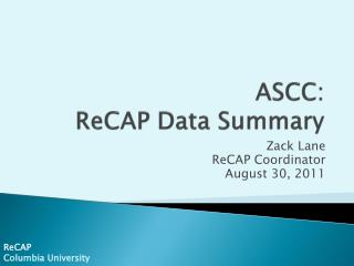ASCC: ReCAP  Data Summary