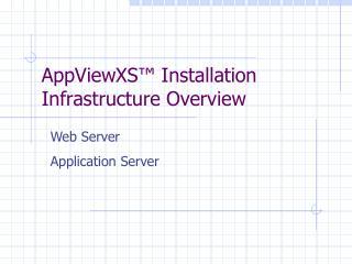 AppViewXS™ Installation  Infrastructure Overview