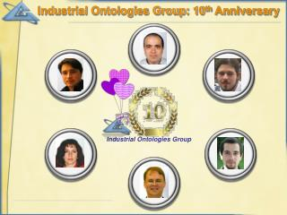 Industrial Ontologies Group: 10 th  Anniversary