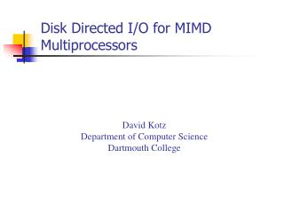 Disk Directed I/O for MIMD  Multiprocessors